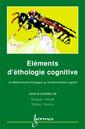 Couverture de l'ouvrage Eléments d'éthologie cognitive : du déterminisme biologique au fonctionnement cognitif