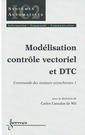 Couverture de l'ouvrage Modélisation contrôle vectoriel et DTC : commande des moteurs asynchrones 1