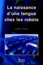 Couverture de l'ouvrage La naissance d'une langue chez les robots