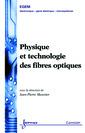 Couverture de l'ouvrage Physique et technologie des fibres optiques