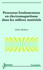 Couverture de l'ouvrage Processus fondamentaux en électromagnétisme dans les milieux matériels