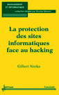 Couverture de l'ouvrage La protection des sites informatiques face au hacking (Management et informatique)