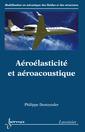 Couverture de l'ouvrage Aéroélasticité et aéroacoustique (Série Modélisation en mécanique des fluides et des structures)