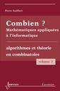 Couverture de l'ouvrage Combien ? Mathématiques appliquées à l'informatique Vol. 1 : algorithmes et théorie en combinatoire