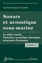 Couverture de l'ouvrage Sonars et acoustique sous-marine Vol. 1: le milieu marin, l'interface acoustique électrique, structures d'antennes