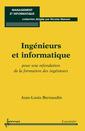 Couverture de l'ouvrage Ingénieurs et informatique : pour une refondation de la formation des ingénieurs
