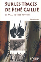 Couverture de l'ouvrage Sur les traces de René Caillé, le Mali de 1828 revisité