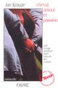 Couverture de l'ouvrage Cheval amour et passion