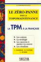 Couverture de l'ouvrage Le zéro-panne par la topomaintenance ou la TPM à la française