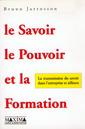 Couverture de l'ouvrage Le savoir , le pouvoir et la formation: transmission du savoir dans l'entreprise et ailleurs