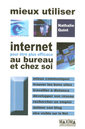 Couverture de l'ouvrage Mieux utiliser internet pour être plus efficace au bureau et chez soi