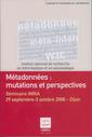 Couverture de l'ouvrage Métadonnées : mutations et perspectives. Séminaire INRIA, 29 septembre-3 octobre 2008 - Dijon