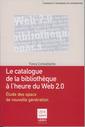 Couverture de l'ouvrage Le catalogue de la bibliothèque à l'heure du Web 2.0. Etude des opacs de nouvelle génération