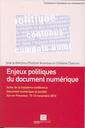 Couverture de l'ouvrage Enjeux politiques du document numérique Actes de la troisième conférence Document numérique et société , Aix-en-Provence, 15-16/11/10 (Sciences tech. info)
