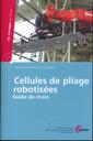 Couverture de l'ouvrage Cellules de pliage robotisées. Guide de choix (Les ouvrages du Cetim, procédés de production et assemblages, 3E47)