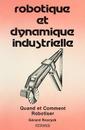 Couverture de l'ouvrage Robotique et dynamique industrielle Quand et comment robotiser