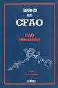 Couverture de l'ouvrage Etudes en CFAO : CAO mécanique