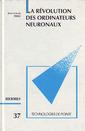 Couverture de l'ouvrage La révolution des ordinateurs neuronaux (Technologies de pointe, 37)