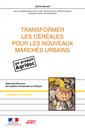 Couverture de l'ouvrage Transformer les céréales pour les nouveaux marchés urbains (Coll. le point sur, N° 31)