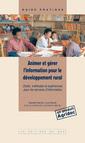 Couverture de l'ouvrage Animer et gérer l'information pour le développement rural. Outils, méthodes et expériences pour les services d'information (Coll. guide pratique, 16)