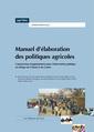 Couverture de l'ouvrage Manuel d'élaboration des politiques agricoles. Construction d'argumentaires pour l'intervention publique en Afrique de l'Ouest et du Centre