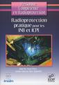 Couverture de l'ouvrage Radioprotection pratique pour les INB et ICPE (Personne compétente en radioprotection vol.2)