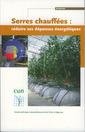 Couverture de l'ouvrage Serres chauffées : réduire ses dépenses énergétiques