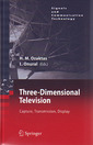 Couverture de l'ouvrage Three-dimensional television: capture, transmission, display (Signals & telecommunication technology)