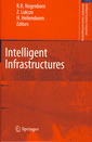 Couverture de l'ouvrage Intelligent infrastructures (Intelligent systems, control & automation : science & engineering, Vol. 42)