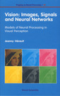 Couverture de l'ouvrage Vision: images, signals and neural networks- models of neural processing in visual perception