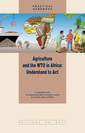Couverture de l'ouvrage Agriculture and the WTO in Africa : Understand to Act (Coll. guide pratique, 22)