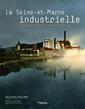 Couverture de l'ouvrage La seine-et-marne industrielle