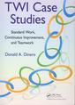 Couverture de l'ouvrage TWI case studies : standard work continuous improvement and teamwork