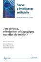 Couverture de l'ouvrage Jeu sérieux, révolution pédagogique ou effet de mode ? (Revue d'intelligence artificielle RSTI série RIA Vol.25 N° 2/ Mars-Avril 2011)