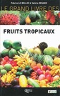 Couverture de l'ouvrage Le grand livre des fruits tropicaux