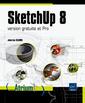Couverture de l'ouvrage Sketchup 8 - version gratuite et pro