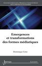 Couverture de l'ouvrage Emergences et transformations des formes médiatiques