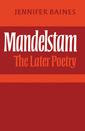 Couverture de l'ouvrage Mandelstam: the later poetry