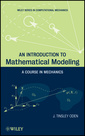 Couverture de l'ouvrage An introduction to mathematical modeling: a course in mechanics (hardback) (series: wiley series in computational mechanics)