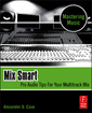 Couverture de l'ouvrage Mix smart: pro audio tips for your multitrack mix (paperback)