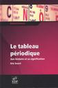 Couverture de l'ouvrage Le tableau périodique. Son histoire et sa signification