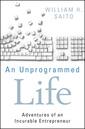Couverture de l'ouvrage An unprogrammed life: adventures of an incurable entrepreneur (paperback)