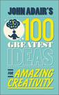 Couverture de l'ouvrage John adair's 100 greatest ideas for amazing creativity (paperback)
