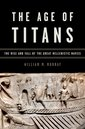 Couverture de l'ouvrage The age of titans: the rise and fall of the great hellenistic navies (series: onassis series in hellenic culture)