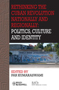 Couverture de l'ouvrage Rethinking the cuban revolution nationally and regionally: politics, culture and identity (paperback) (series: bulletin of latin american