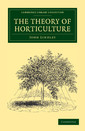 Couverture de l'ouvrage The theory of horticulture: or, an attempt to explain the principal operations of gardening upon physiological principles