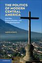 Couverture de l'ouvrage The politics of modern central america: civil war, democratization, and underdevelopment