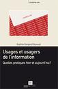 Couverture de l'ouvrage Usages et usagers de l'information. Quelles pratiques hier et aujourd'hui ?