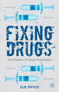 Couverture de l'ouvrage Fixing Drugs : the Politics of drug prohibition