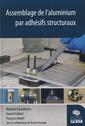 Couverture de l'ouvrage Assemblage de l'aluminium par adhésifs structuraux